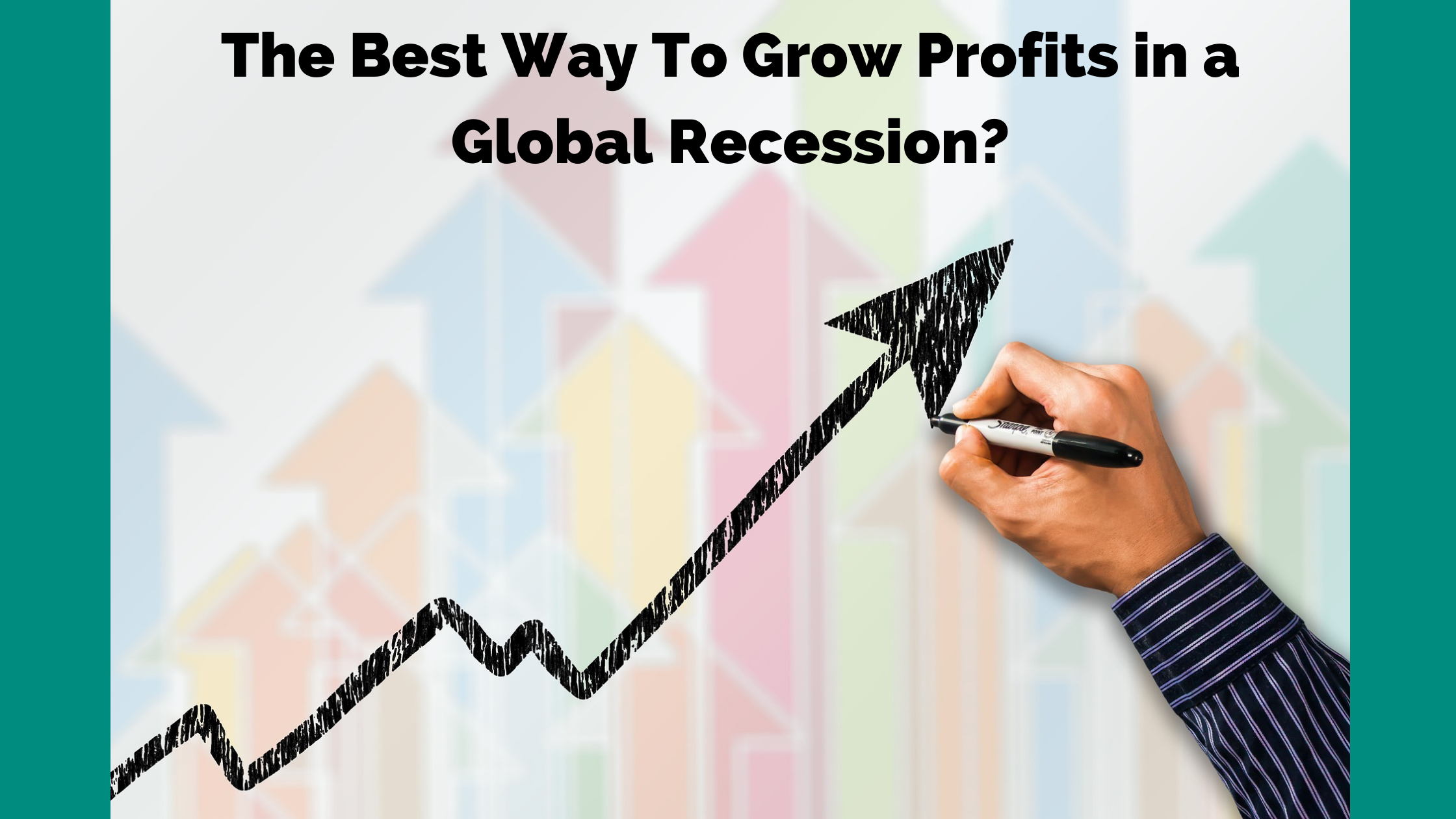 The Best Way To Grow Profits in a Global Recession?